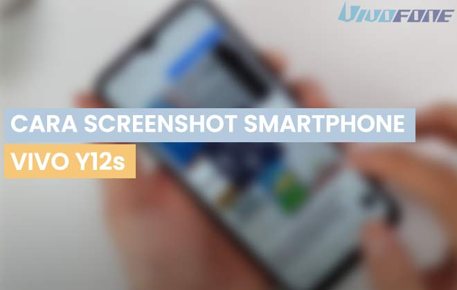 Cara Screenshot Vivo Y12s