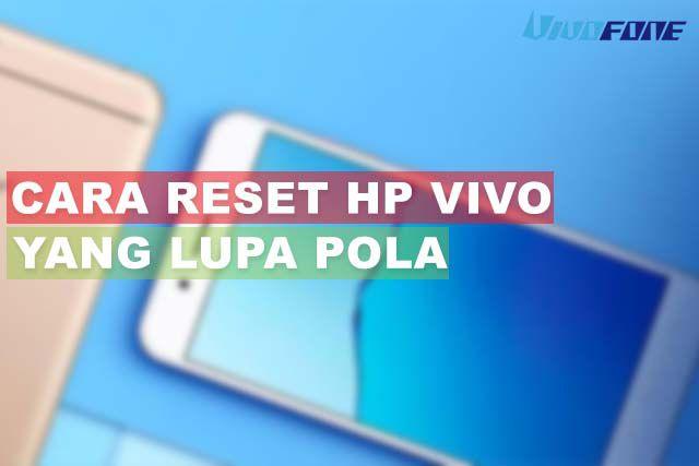 Cara Reset HP Vivo Lupa Pola Tanpa PC