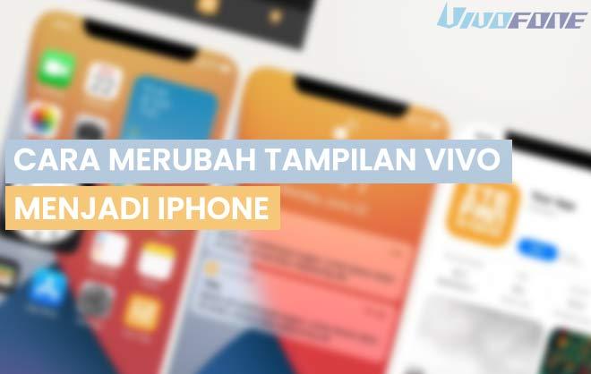 Cara Merubah Tampilan Vivo Menjadi iPhone
