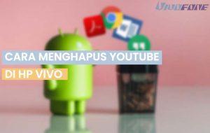 Cara Menghapus Youtube di HP Vivo